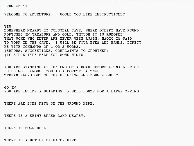 Text from Colossal Cave Adventure (1975), the first known example of interactive fiction for computers. From Wikipedia.